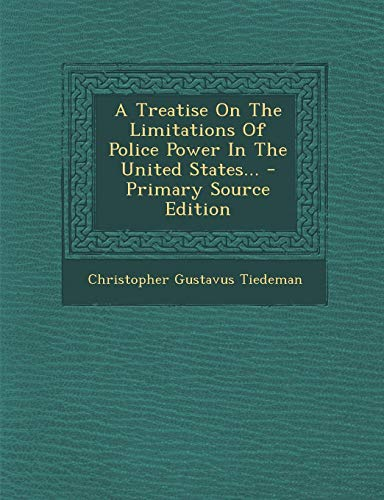 9781295081714: A Treatise On The Limitations Of Police Power In The United States... - Primary Source Edition