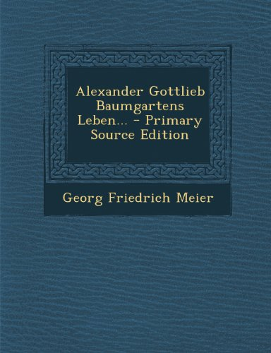 9781295088072: Alexander Gottlieb Baumgartens Leben... - Primary Source Edition