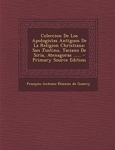 9781295088508: Coleccion De Los Apologistas Antiguos De La Religion Christiana: San Justino, Taciano De Siria, Atenagoras ...... (Spanish Edition)