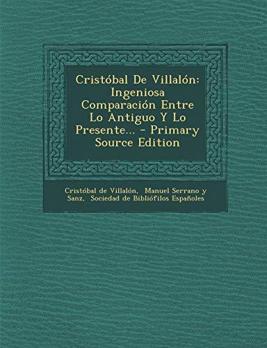 9781295091041: Cristóbal De Villalón: Ingeniosa Comparación Entre Lo Antiguo Y Lo Presente... - Primary Source Edition (Spanish Edition)