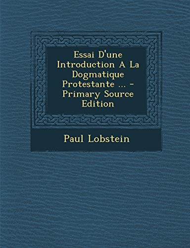 9781295091249: Essai D'une Introduction A La Dogmatique Protestante ... (French Edition)