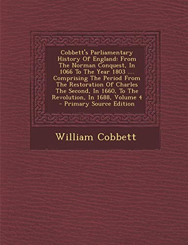 9781295091751: Cobbett's Parliamentary History Of England: From The Norman Conquest, In 1066 To The Year 1803 .... Comprising The Period From The Restoration Of ... In 1688, Volume 4 - Primary Source Edition