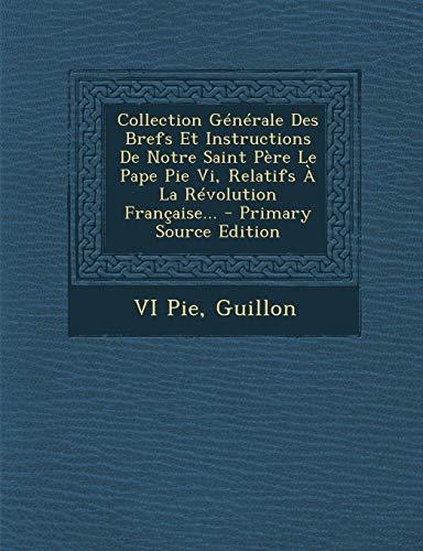 9781295092581: Collection Générale Des Brefs Et Instructions De Notre Saint Père Le Pape Pie Vi, Relatifs À La Révolution Française... - Primary Source Edition