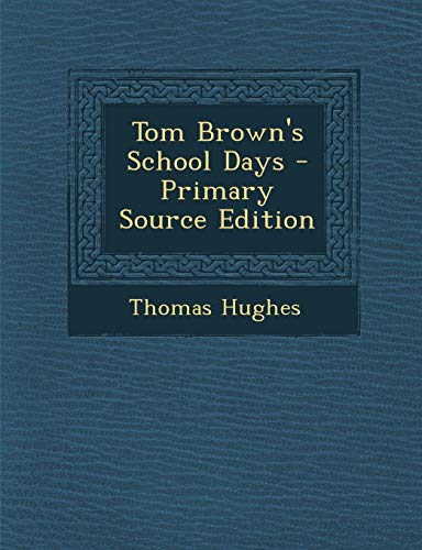 9781295095278: Tom Brown's School Days - Primary Source Edition