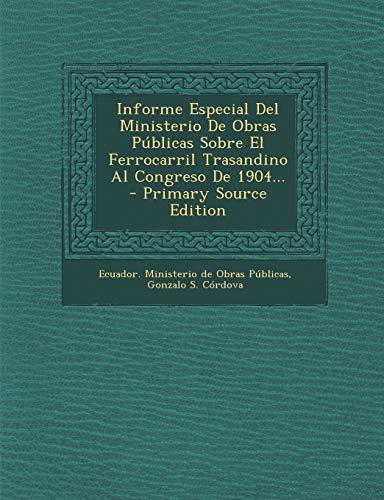 9781295100545: Informe Especial Del Ministerio De Obras Públicas Sobre El Ferrocarril Trasandino Al Congreso De 1904... - Primary Source Edition (Spanish Edition)