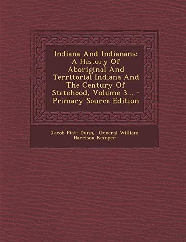 9781295101450: Indiana And Indianans: A History Of Aboriginal And Territorial Indiana And The Century Of Statehood, Volume 3...