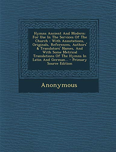 Hymns Ancient And Modern: For Use In The Services Of The Church : With Annotations, Originals, ...