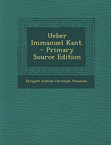 9781295118281: Ueber Immanuel Kant. - Primary Source Edition (German Edition)