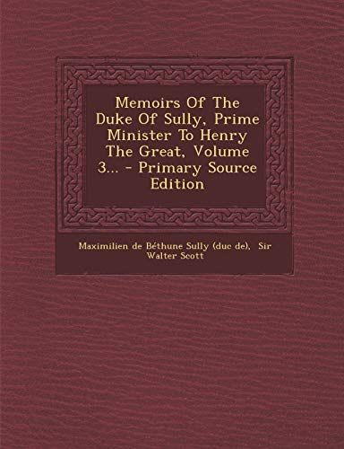 9781295120086: Memoirs of the Duke of Sully, Prime Minister to Henry the Great, Volume 3... - Primary Source Edition