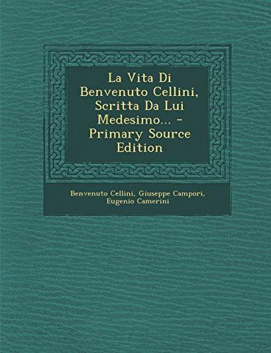 9781295121182: La Vita Di Benvenuto Cellini, Scritta Da Lui Medesimo... - Primary Source Edition (Italian Edition)