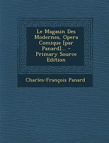 9781295123421: Le Magasin Des Modernes, Opera Comique [Par Panard]... - Primary Source Edition