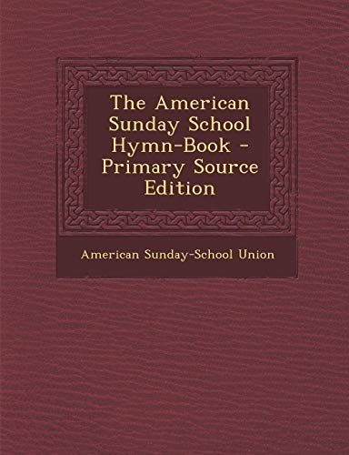 9781295126866: The American Sunday School Hymn-Book