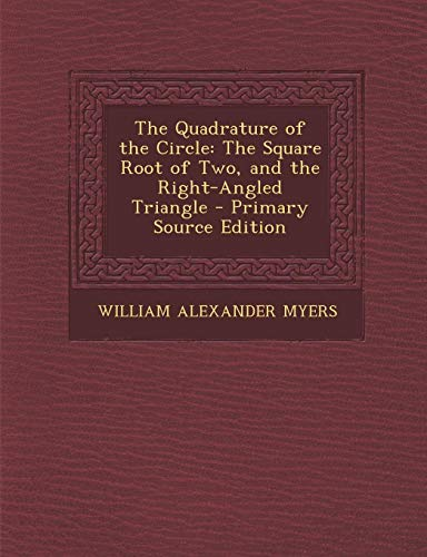 9781295130061: The Quadrature of the Circle: The Square Root of Two, and the Right-Angled Triangle