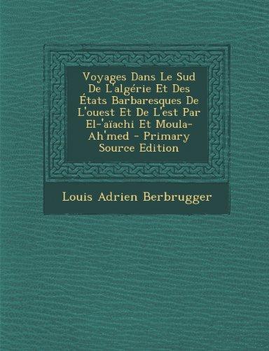 9781295141678: Voyages Dans Le Sud de L'Algerie Et Des Etats Barbaresques de L'Ouest Et de L'Est Par El-'Aiachi Et Moula-Ah'med - Primary Source Edition