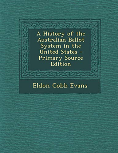 9781295150090: A History of the Australian Ballot System in the United States