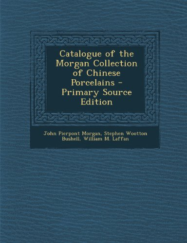 9781295152131: Catalogue of the Morgan Collection of Chinese Porcelains