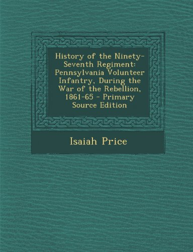 9781295168903: History of the Ninety-Seventh Regiment: Pennsylvania Volunteer Infantry, During the War of the Rebellion, 1861-65 - Primary Source Edition