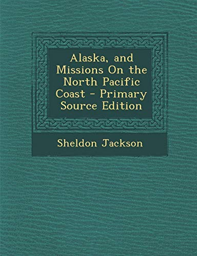 9781295171804: Alaska, and Missions On the North Pacific Coast