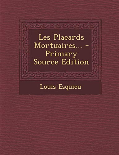 9781295183173: Les Placards Mortuaires... - Primary Source Edition (French Edition)
