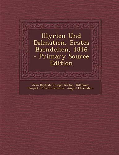 Illyrien Und Dalmatien, Erstes Baendchen, 1816 -: Balthasar Hacquet, Johann