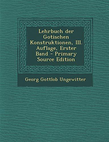 9781295184866: Lehrbuch Der Gotischen Konstruktionen, III. Auflage, Erster Band - Primary Source Edition