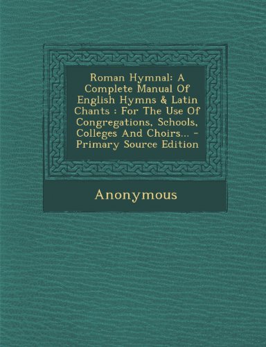 9781295185658: Roman Hymnal: A Complete Manual of English Hymns & Latin Chants: For the Use of Congregations, Schools, Colleges and Choirs...