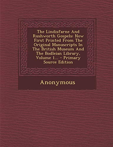 9781295185696: The Lindisfarne And Rushworth Gospels: Now First Printed From The Original Manuscripts In The British Museum And The Bodleian Library, Volume 1...