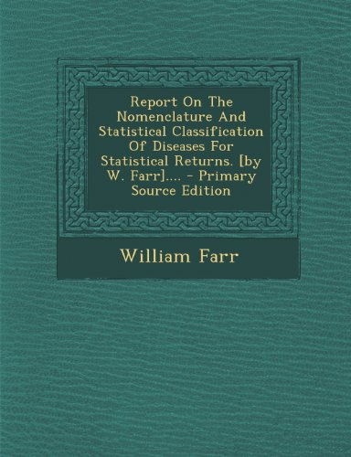 9781295186198: Report On The Nomenclature And Statistical Classification Of Diseases For Statistical Returns. [by W. Farr]....