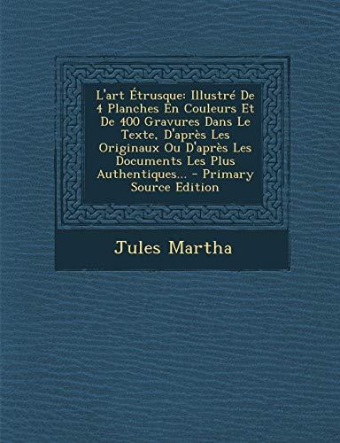 9781295186907: L'art Étrusque: Illustré De 4 Planches En Couleurs Et De 400 Gravures Dans Le Texte, D'après Les Originaux Ou D'après Les Documents Les Plus Authentiques... (French Edition)