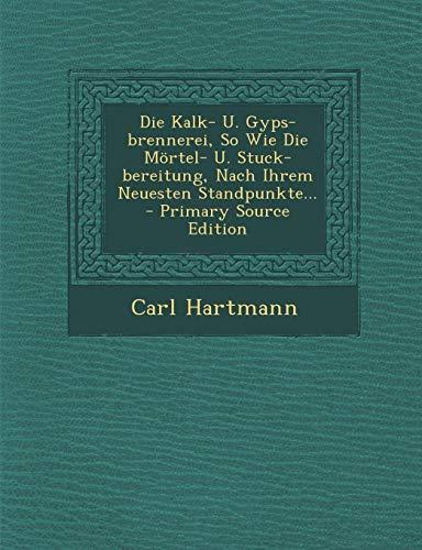 9781295187164: Die Kalk- U. Gyps-Brennerei, So Wie Die Mortel- U. Stuck-Bereitung, Nach Ihrem Neuesten Standpunkte. - Primary Source Edition