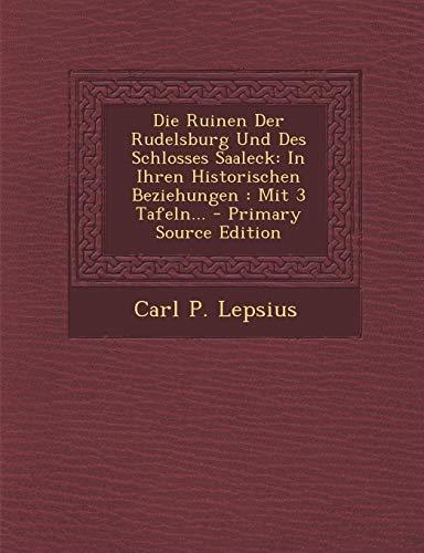 9781295188222: Die Ruinen Der Rudelsburg Und Des Schlosses Saaleck: In Ihren Historischen Beziehungen: Mit 3 Tafeln... - Primary Source Edition
