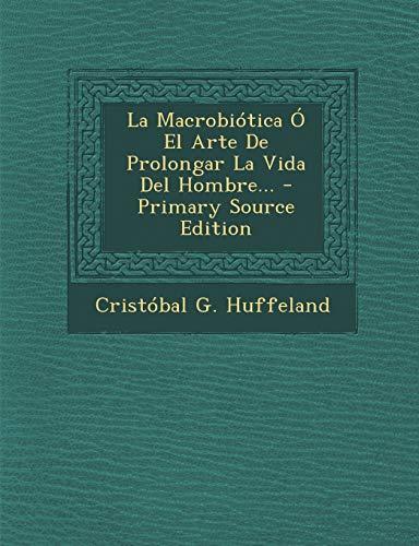 9781295190980: La Macrobiótica Ó El Arte De Prolongar La Vida Del Hombre...