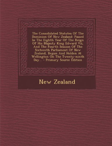9781295191543: The Consolidated Statutes Of The Dominion Of New Zealand: Passed In The Eighth Year Of The Reign Of His Majesty King Edward Vii, And The Fourth ... At Wellington On The Twenty-ninth Day... -