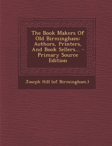 9781295192083: The Book Makers Of Old Birmingham: Authors, Printers, And Book Sellers...