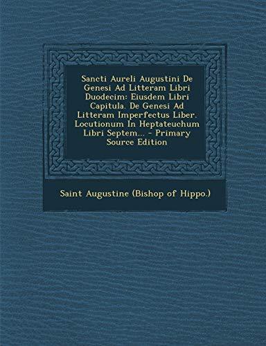 9781295195619: Sancti Aureli Augustini De Genesi Ad Litteram Libri Duodecim: Eiusdem Libri Capitula. De Genesi Ad Litteram Imperfectus Liber. Locutionum In ... - Primary Source Edition (Latin Edition)