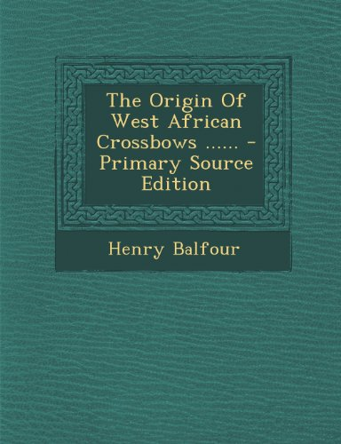 9781295196197: The Origin Of West African Crossbows ......