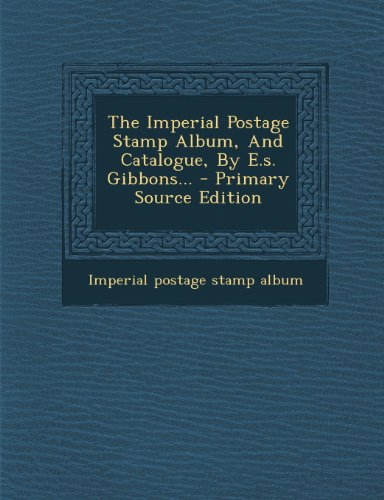 9781295198955: The Imperial Postage Stamp Album, And Catalogue, By E.s. Gibbons.
