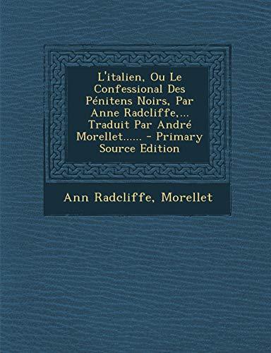 9781295201358: L'italien, Ou Le Confessional Des Pénitens Noirs, Par Anne Radcliffe,... Traduit Par André Morellet...... - Primary Source Edition (French Edition)