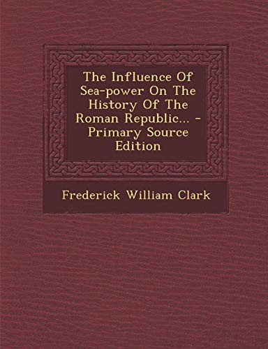 9781295202256: The Influence Of Sea-power On The History Of The Roman Republic...