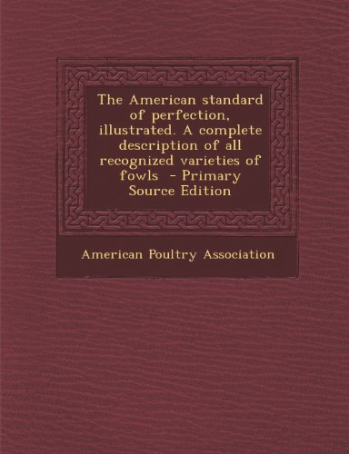 9781295231935: The American standard of perfection, illustrated. A complete description of all recognized varieties of fowls