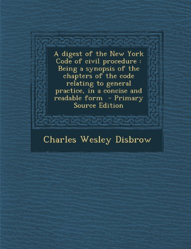 9781295232345: A digest of the New York Code of civil procedure: Being a synopsis of the chapters of the code relating to general practice, in a concise and readable form