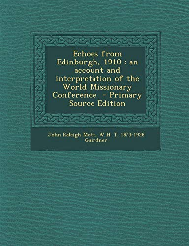 9781295233106: Echoes from Edinburgh, 1910: an account and interpretation of the World Missionary Conference