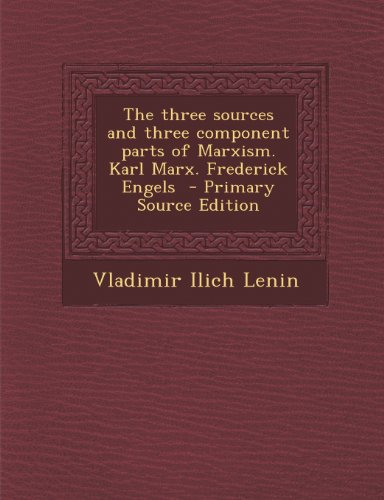9781295239078: The three sources and three component parts of Marxism. Karl Marx. Frederick Engels - Primary Source Edition
