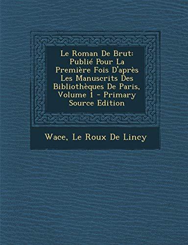 9781295264100: Le Roman de Brut: Publie Pour La Premiere Fois D'Apres Les Manuscrits Des Bibliotheques de Paris, Volume 1