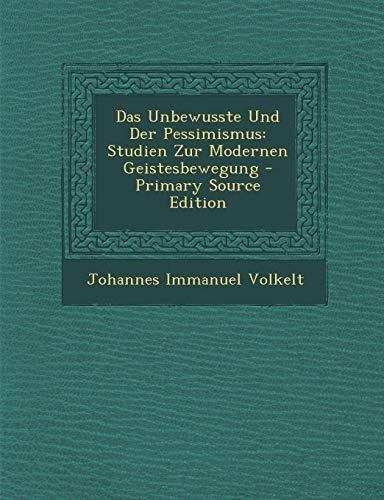 Das Unbewusste Und Der Pessimismus: Studien Zur Modernen Geistesbewegung (German Edition): Volkelt,...