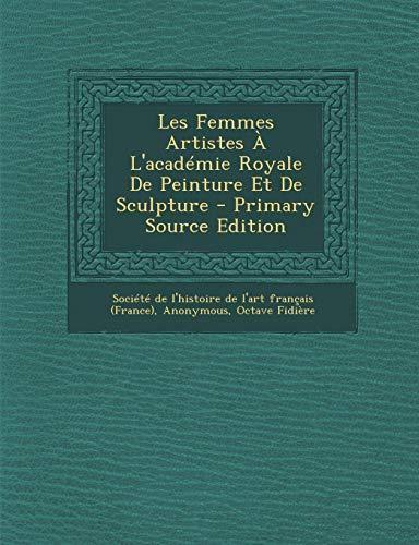 9781295264384: Les Femmes Artistes A L'Academie Royale de Peinture Et de Sculpture - Primary Source Edition