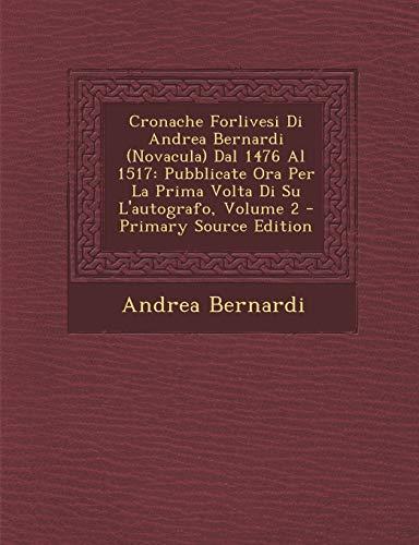 9781295264995: Cronache Forlivesi Di Andrea Bernardi (Novacula) Dal 1476 Al 1517: Pubblicate Ora Per La Prima VOLTA Di Su L'Autografo, Volume 2