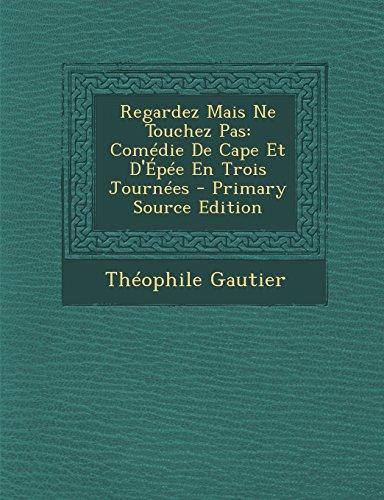 9781295283545: Regardez Mais Ne Touchez Pas: Comedie de Cape Et D'Epee En Trois Journees - Primary Source Edition (French Edition)