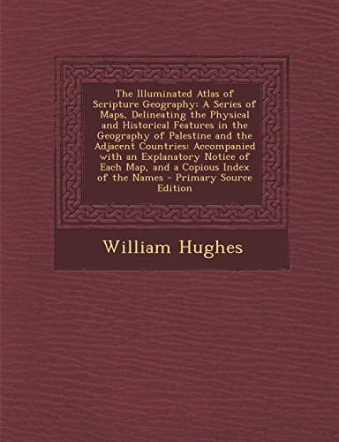 9781295288038: The Illuminated Atlas of Scripture Geography: A Series of Maps, Delineating the Physical and Historical Features in the Geography of Palestine and the ... of Each Map, and a Copious Index of the Names
