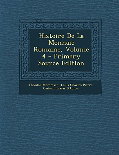 9781295292219: Histoire De La Monnaie Romaine, Volume 4 (French Edition)
